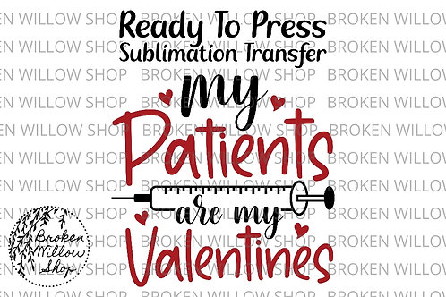 My Patients are my Valentine's Ready to Press Sublimation Transfer, Valentine's