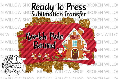 North Pole Bound Ready To Press Sublimation Transfer Christmas, Holiday