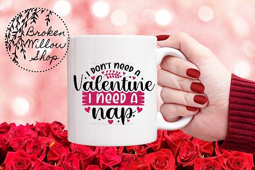 I Don't Need a Valentine, I Need a Nap Mugs 11 oz. or 15 oz.