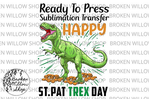 Happy St. Pat Trex Day Ready to Press Sublimation Transfer, St. Patrick's Day, H