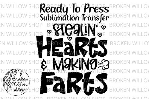 Stealin Hearts & Making Farts Ready to Press Sublimation Transfer, Valentine's D