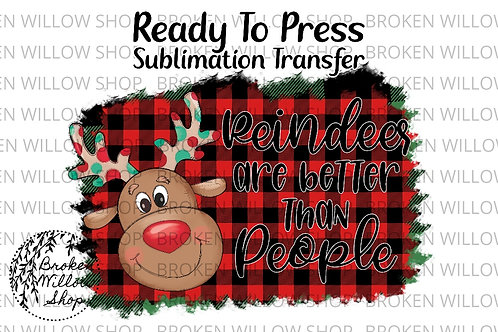 Reindeers Are Better Than People Ready To Press Sublimation Transfer Christmas,