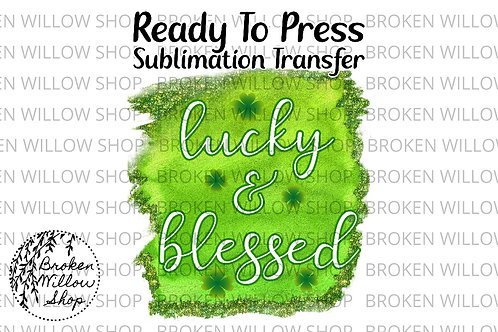 Lucky & Blessed Ready to Press Sublimation Transfer, St. Patrick's Day, Holiday