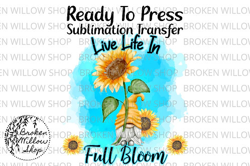 Live Life in Full Bloom Gnome Ready To Press Sublimation Transfer, Spring