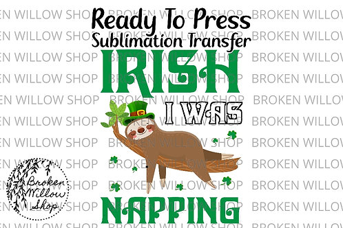 Irish I Was Napping Ready to Press Sublimation Transfer, St. Patrick's Day, Holi