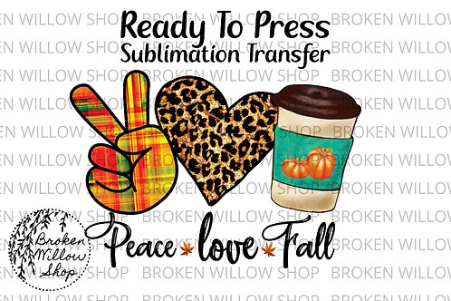 Peace Love Fall Ready To Press Sublimation Transfer