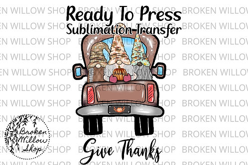 Ready To Press Give Thanks Truck Thanksgiving Gnomes