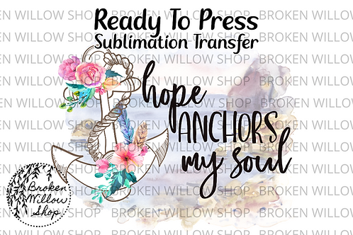 Hope Anchors My Soul Ready To Press Sublimation Transfer