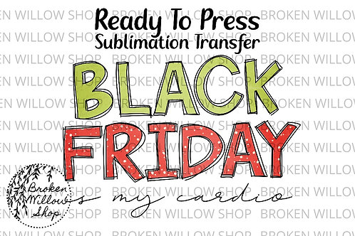 Black Friday Is My Cardio Ready to Press Sublimation Transfer Christmas, Holiday