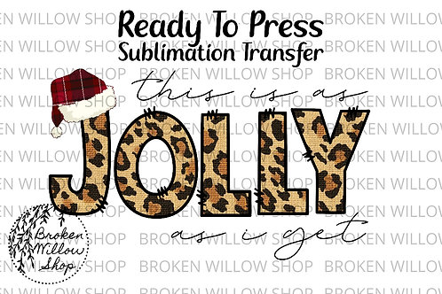 This is as Jolly as I Get Ready To Press Sublimation Transfer Christmas, Holiday