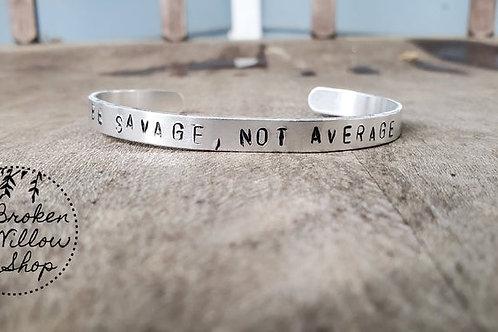 "Be Savage Not Average Stamped Bracelet 1/4"" x 6"""