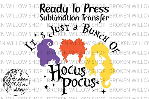 Just a Bunch of Hocus Pocus Ready To Press Sublimation Transfer