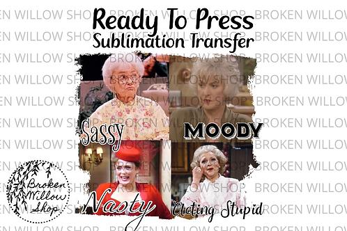 Golden Girls Sassy Ready To Press Sublimation Transfer Sophia, Rose, Blanche, D