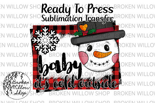 Baby, It's Cold Outside Snowman Ready to Press Sublimation Transfer Christmas, H