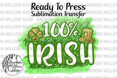 100% Irish Ready to Press Sublimation Transfer, St. Patrick's Day, Holiday