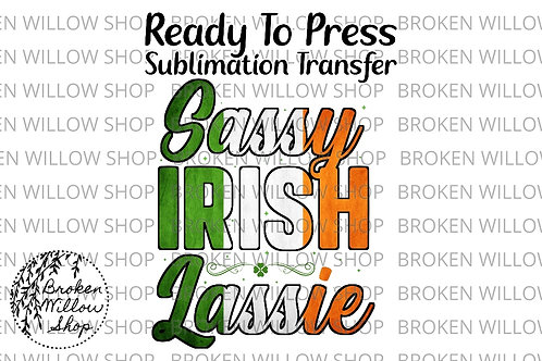 Sassy Irish Lassie Ready to Press Sublimation Transfer, St. Patrick's Day, Holid