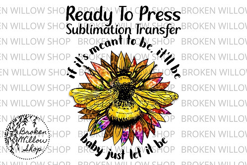 If It's Mean to Be, It'll Be Ready To Press Sublimation Transfer