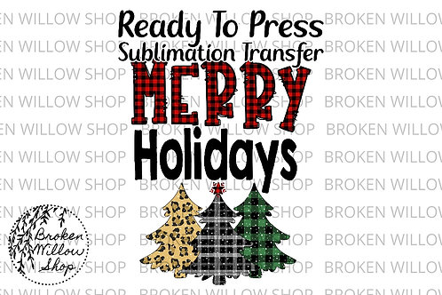 Merry Holidays Ready To Press Sublimation Transfer Christmas, Holiday