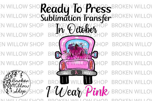 I Wear Pink Breast Cancer Awareness Ready To Press Sublimation