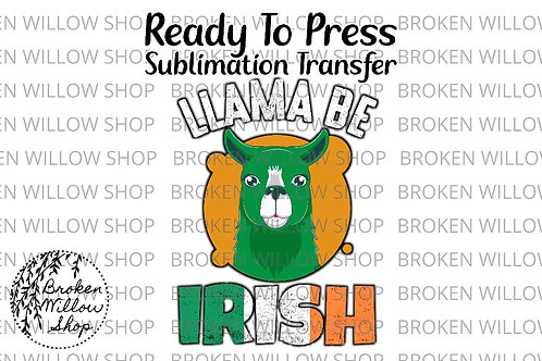 Llama Be Irish Ready to Press Sublimation Transfer, St. Patrick's Day, Holiday