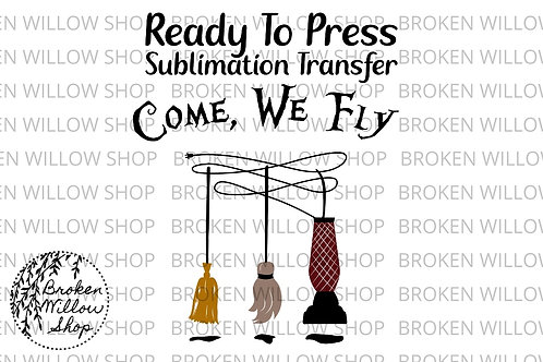 Come, We Fly Ready To Press Sublimation Transfer Halloween Hocus Pocus