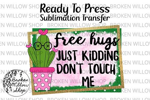 Free Hugs Cactus Ready To Press Sublimation Transfer