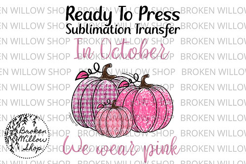In October We Wear Pink Ready To Press Sublimation Transfer Breast Cancer Awaren