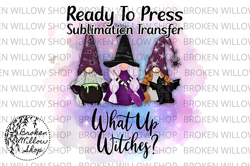What Up Witches? Ready To Press Sublimation Transfer Halloween