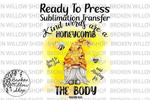 Kind Words Are a Honeycomb Gnome Ready To Press Sublimation Transfer, Bible, Q