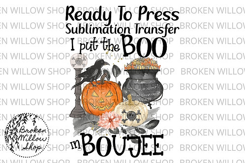 I Put The BOO In Boujee Ready To Press Sublimation Transfer Halloween