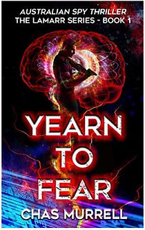 Yearn to Fear: Australian Spy Thriller by Chas Murrell