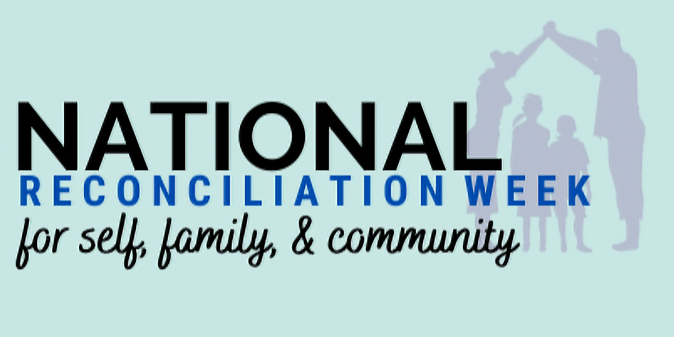 THE NATIONAL RECONCILIATION WEEK: For Self, Family and Community