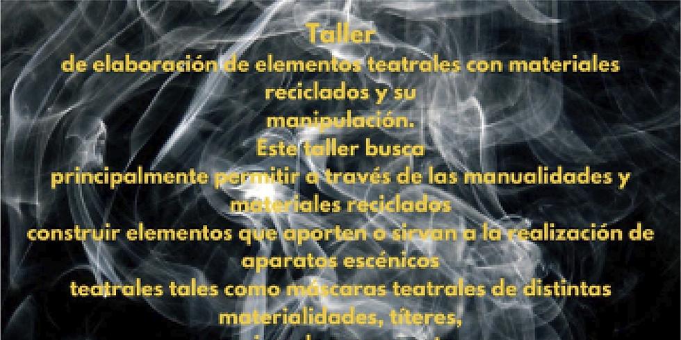 TALLER DE ELABORACIÓN DE ELEMENTOS TEATRALES CON MATERIALES RECICLADOS Y SU MANIPULACIÓN