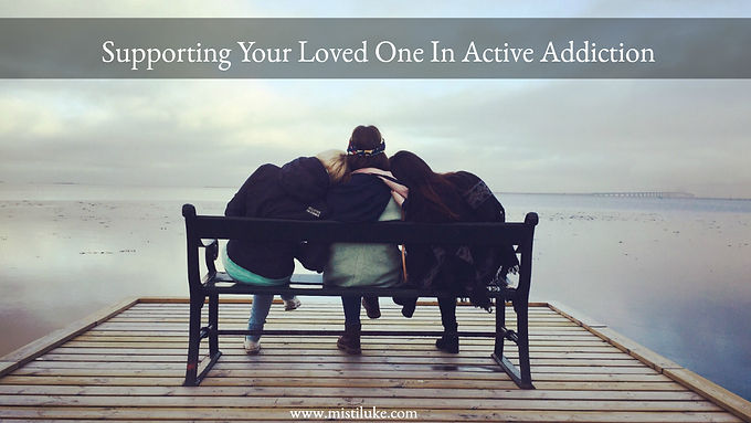 Supporting Your Loved One In Active Addiction