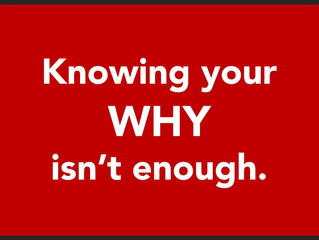 Knowing your WHY isn't enough!