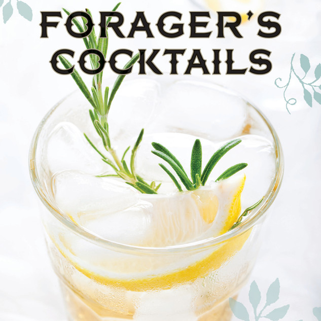 Forager's Cocktails: Botanical Mixology with Fresh Natural Ingredients
