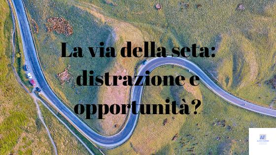 La via della seta: distrazione e opportunità?