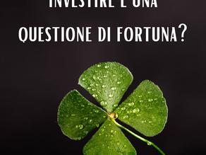 Investire: questione di fortuna?