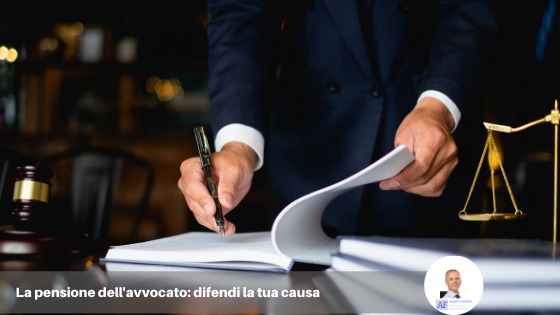 La pensione dell'avvocato: difendi la tua causa.