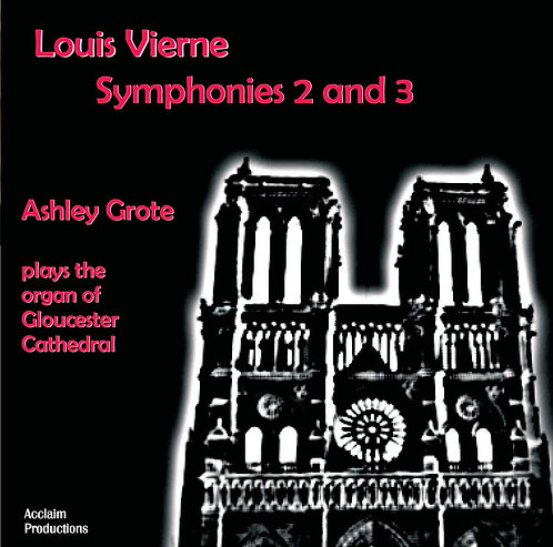Vierne - Symphonies 2 and 3 - Ashley Grote