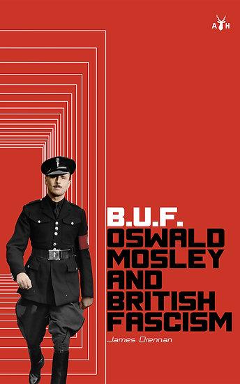 (ebook) B.U.F. Oswald Mosley and British Fascism by James Drennan