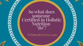 What does a Certified Holistic Nutrition Consultant do? Well...read this and find out!