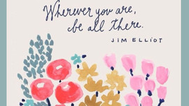 """Wherever you are, be all there"""