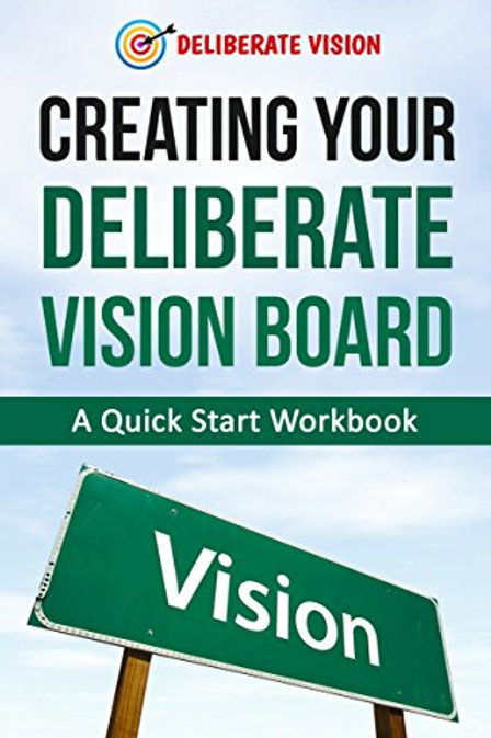 Create Your Own Deliberate Vision - A Vision Board Workbook