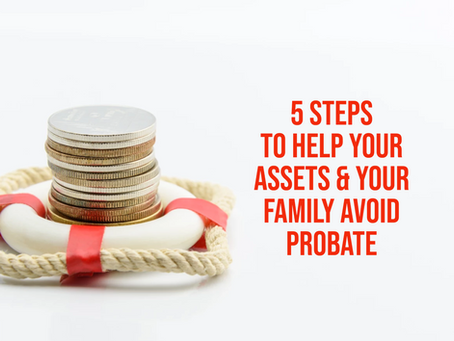 5 Steps to Help Your Assets & Your Family Avoid Probate