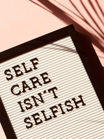 SELF CARE: WHAT'S IN IT FOR YOU?