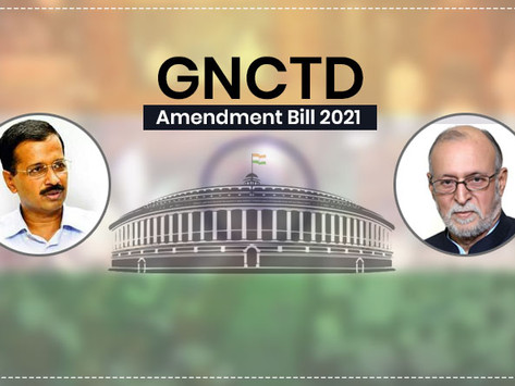GOVERNMENT OF NATIONAL CAPITAL TERRITORY (NCT) OF DELHI (AMENDMENT) ACT 2021-A CRITICAL ANALYSIS
