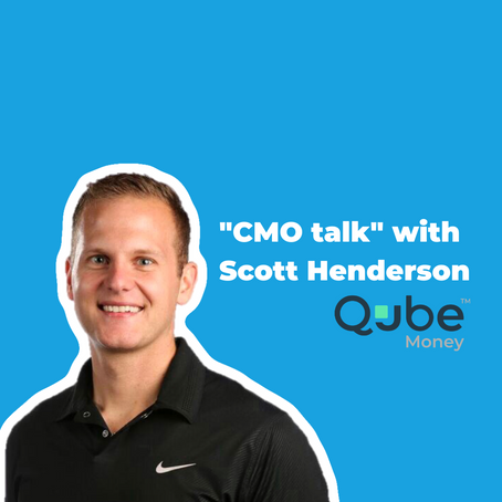 """CMO talk"" with Qube's Scott Henderson: The biggest challenge for fintechs is building trust"