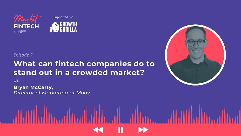 Market Like a Fintech: Episode 7 with Bryan McCarty of Moov