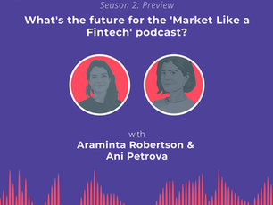 What's the future for the 'Market Like a Fintech' podcast? - Season 2 preview with Araminta & Ani